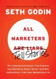 All Marketers Are Liars: The Underground Classic That Explains How Marketing Really Works–and Why Authenticity Is the Best Marketing of All